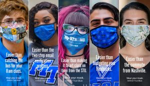 "Five MTSU students are shown wearing masks to protect themselves and others from potential COVID-19 exposure in these images from a School of Journalism and Strategic Media student public relations and advertising campaign to encourage other students to remember to wear their masks. Each has text noting that wearing a mask is easier than some MTSU-specific task, including ""catching the bus for an 8 a.m. class,"" completing the ""two-step email verification process,"" ""making it to art class on time from the STU,"" ""budgeting your Flexbucks,"" and ""easier than the commute from Nashville."" The same campaign slogan is at the bottom of each photo: ""Wear Your Mask. Defend True Blue."" (MTSU photos by J. Intintoli and Andy Heidt)"