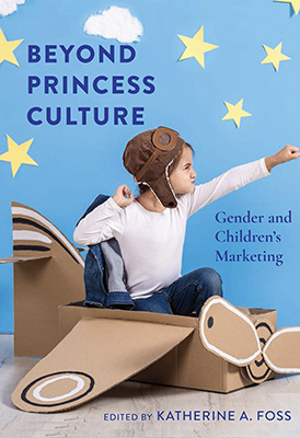 "cover of paperback version of ""Beyond Princess Culture: Gender and Children's Marketing,"" edited by MTSU media professor Katie Foss"