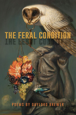 "cover of ""The Feral Condition,"" a 2018 collection of poetry by MTSU English professor Gaylord Brewer"