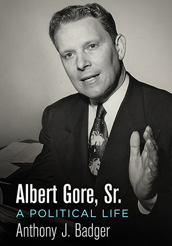 "cover of Dr. Tony Badger's biography ""Albert Gore Sr.: A Political Life"""