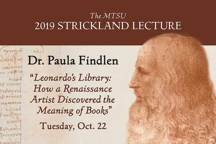 "promo for fall2019 Strickland Visiting Scholar Lecture at MTSU with guest Dr. Paula Findlen, speaking on ""Leonardo's Library: How a Renaissance Artist Discovered the Meaning of Books"" at 6:30 p.m. Oct. 24"