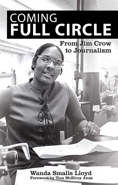 "Cover of veteran journalist and author Wanda Lloyd's memoir titled ""Coming Full Circle: From Jim Crow to Journalism."""