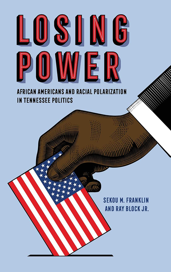 """""""Losing Power: African Americans and Racial Polarization in Tennessee Politics"""" covers the years 2000 to 2012 and was co-written by MTSU political science professor Franklin and Ray Block Jr. of Penn State University. (Submitted photo)"""