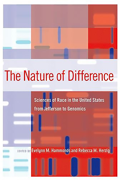 """cover of """"The Nature of Difference: Sciences of Race in the United States from Jefferson to Genomics,"""" co-edited by Dr. Evelynn M. Hammonds, fall 2020 MTSU Strickland Visiting Scholar Lecturer and the Barbara Gutmann Rosenkrantz Professor of the History of Science, a professor of African and African American studies, and chair of the Department of the History of Science at Harvard University."""