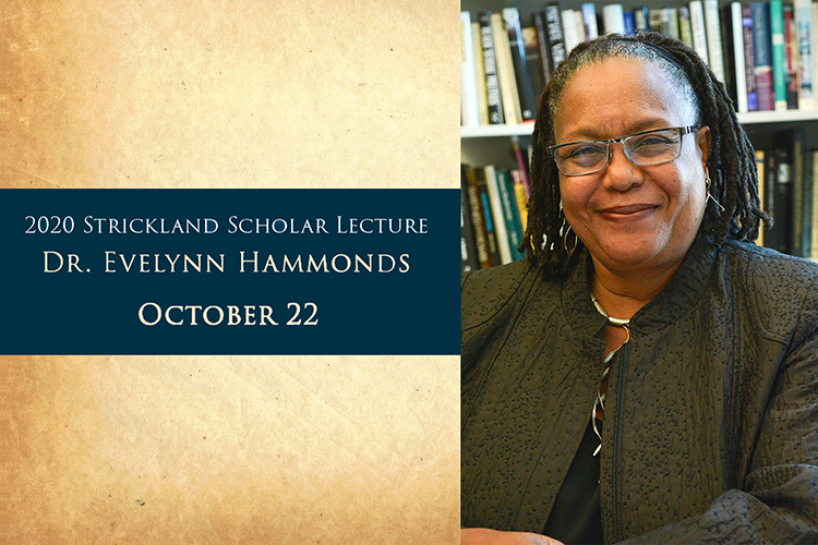 """image of MTSU fall 2020 Strickland Visiting Scholar Lecturer Dr. Evelynn M. Hammonds, the Barbara Gutmann Rosenkrantz Professor of the History of Science, a professor of African and African American studies, and chair of the Department of the History of Science at Harvard, on a parchment background with text reading """"2020 Strickland Scholar Lecture, Dr. Evelynn Hammonds, October 22"""" on a dark blue band"""