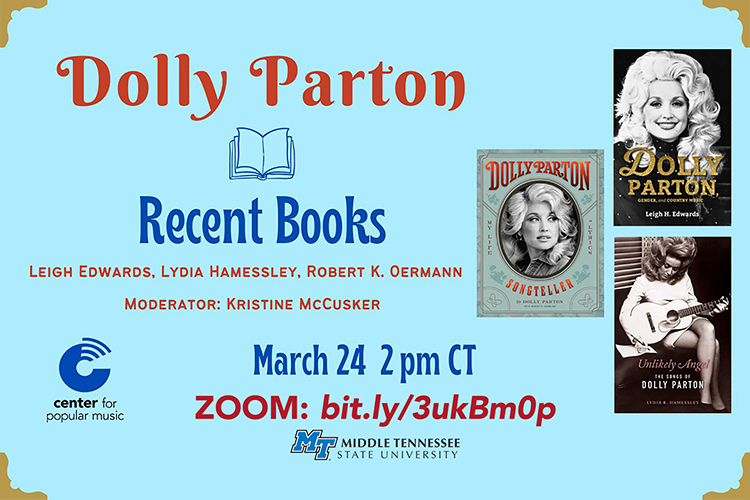 "promo for March 24 Zoom panel discussion held by the Center for Popular Music at Middle Tennessee State University, ""Dolly Parton: Recent Books,"" featuring authors Leigh Edwards, Lydia Hamessley and Robert K. Oerman and moderated by Kristine McCusker. promo includes text above plus three book covers featuring Dolly Parton, the CPM and MTSU logos and text reading ""March 24, 2 p.m. CT"" with the Zoom link, bit.ly/3ukBm0p"