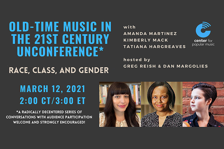 "promo card for the ""Old-Time Music in the 21st Century Unconference 2: Race, Class and Gender"" online event set Friday, March 12, at 2 p.m. Central by the Center for Popular Music at Middle Tennessee State University and featuring, from left, country music historian Amanda Marie Martinez; memoirist, music critic and University of Toledo English professor Kimberly Mack; and musician and old-time and bluegrass music specialist and lecturer Tatiana Hargreaves."