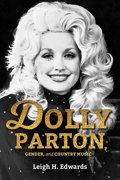 "cover of ""Dolly Parton, Gender, and Country Music"" by Leigh H. Edwards, author and English professor at Florida State University in Tallahassee. Edwards will be part of an online panel discussion Wednesday, March 24, at the Center for Popular Music at Middle Tennessee State University."