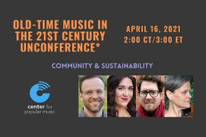 Center's online 'unconferences' conclude April 16 with talk on sustaining old-time music