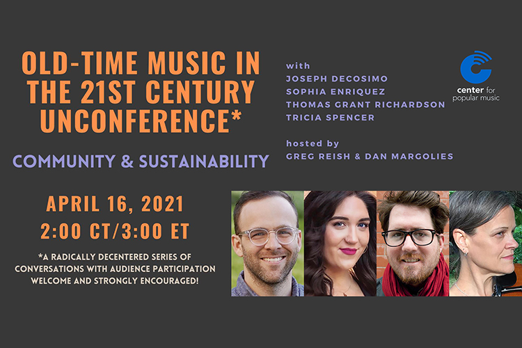 "promo card for the ""Old-Time Music in the 21st Century Unconference 3: Community and Sustainability"" online event set Friday, April 16, at 1 p.m. Central by the Center for Popular Music at Middle Tennessee State University and featuring, from left, national old-time banjo champion and prize-winning fiddler Joseph Decosimo; scholar, educator and musician Sophia Enriquez; folklorist, ethnomusicologist and documentarian Thomas Grant Richardson; and traditional musician, artist and educator Tricia Spencer.."