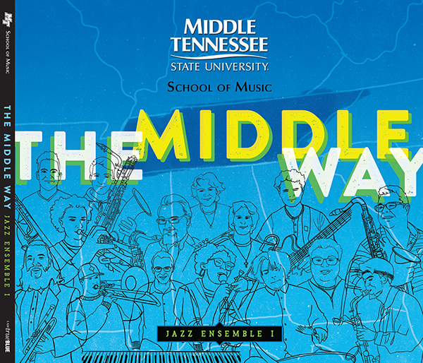 """""""The Middle Way"""" is the newest CD released by MTSU's Jazz Ensemble I, the top performing student group in the School of Music's Jazz Studies Program. The ensemble will celebrate the CD release Saturday, April 10, in concert with 2020 Jazz Times Readers Poll saxophonist Gary Smulyan to conclude the daylong Illinois Jacquet Jazz Festival. Click on the CD cover to livestream the concert free beginning at 5:30 p.m. Central."""