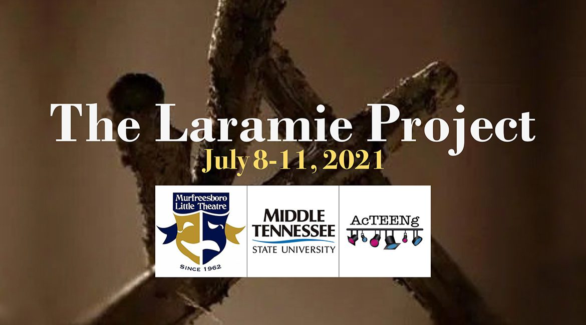"""image from Murfreesboro Little Theater poster for """"The Laramie Project"""" with performance dates of July 8-11, 2021, and the MLT and AcTEENg logos and MTSU wordmark"""