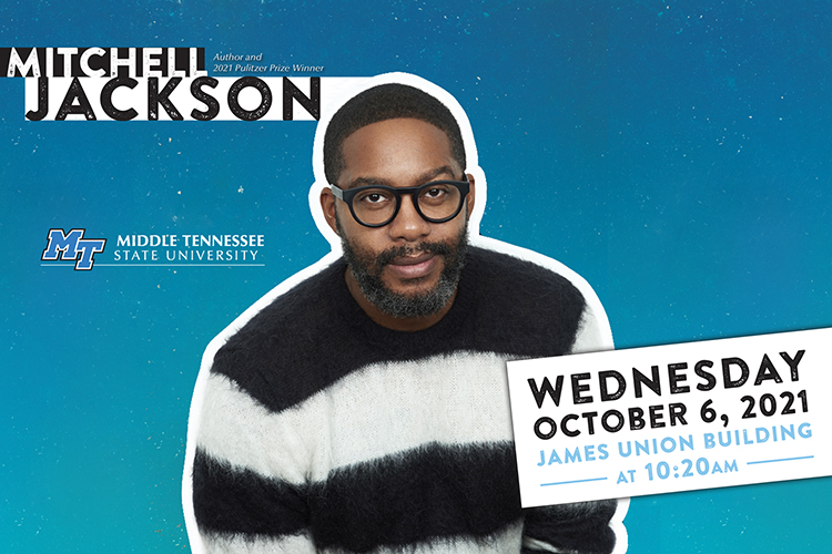 """promo for Mitchell Jackson MTSU Pulitzer Prize Series lecture with photo and text reading """"Mitchell Jackson, author and 2021 Pulitzer Prize winner"""" and a box with """"Wednesday, October 6, 2021, James Union Building, at 10:20 a.m."""""""